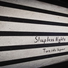 Sleepless Nights - Turn Into Vapour